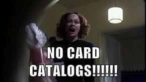 NO CARD CATALOGS!!!!!!