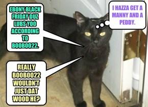 EBONY BLACK FRIDAY DUZ LUBS YOO ACCORDING TO BOOBOO22.