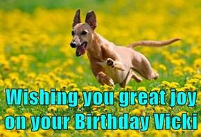 Wishing you great joy on your Birthday Vicki