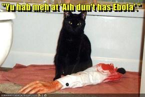 """""""Yu hab meh at 'Aih dun't has Ebola'."""""""
