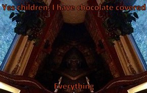 Yes children, I have chocolate covered   Everything