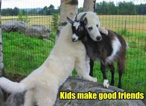 Kids make good friends