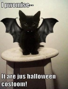 I pwomise--  It are jus halloween costoom!
