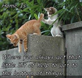 Home Is  Where you always get that little bit of help to get to the bottom of things.