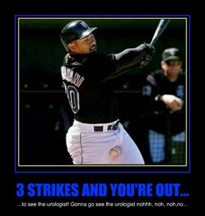3 STRIKES AND YOU'RE OUT...