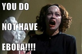 YOU DO NOT HAVE EBOLA!!!!
