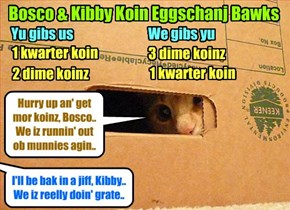 Clive Banks Munnies Class Assignment - Kibby mans teh Koin Exchange Boof wile Bosco runs to get mor koins becaws of big demand! => Grade reseeved: 3 Mousies out ob 5, youz shoulda asked Krafty insted ob Snookers for helps..