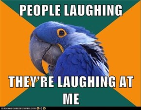 PEOPLE LAUGHING  THEY'RE LAUGHING AT ME