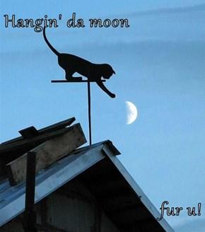 Hangin' da moon  fur u!