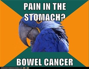PAIN IN THE STOMACH?  BOWEL CANCER