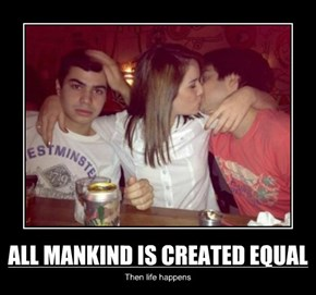 ALL MANKIND IS CREATED EQUAL