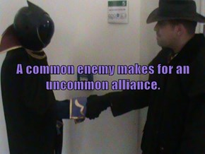 A common enemy makes for an uncommon alliance.