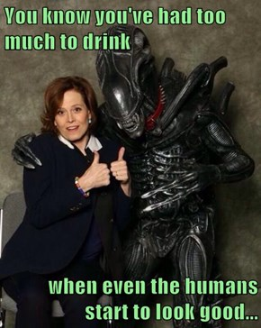 You know you've had too much to drink  when even the humans start to look good...
