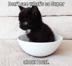 Don't see what's so Super  about Bowl.