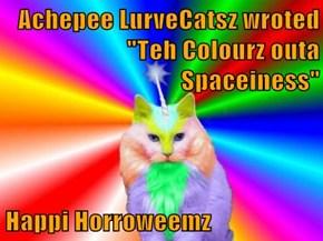 "Achepee LurveCatsz wroted ""Teh Colourz outa Spaceiness""  Happi Horroweemz"