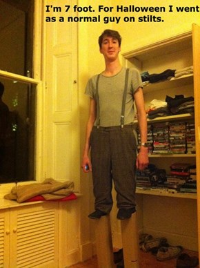 Everyone Else Can Go as a Very Short Person on Stilts