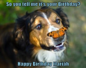 So you tell me it's your Birthday?  Happy Birthday Mariah