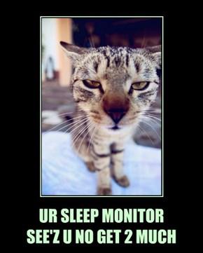 UR SLEEP MONITOR SEE'Z U NO GET 2 MUCH