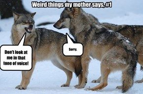 Weird things my mother says, #1