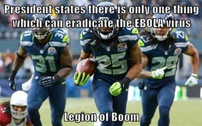 President states there is only one thing which can eradicate the EBOLA virus  Legion of Boom
