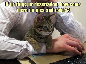 If  ur  riting  ur  desertation,  how  come  there  no  pies  and  cakes?