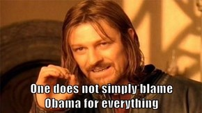 One does not simply blame              Obama for everything