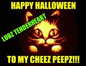 HAPPY HALLOWEEN      TO MY CHEEZ PEEPZ!!!