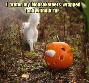 I  prefer  my  Mouseketeers  wrapped and  without  fur.
