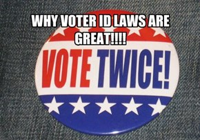 WHY VOTER ID LAWS ARE GREAT!!!!