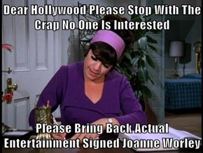 Dear Hollywood Please Stop With The Crap No One Is Interested  Please Bring Back Actual Entertainment Signed Joanne Worley