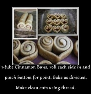 1-tube Cinnamon Buns, roll each side in and pinch bottom for point. Bake as directed. Make clean cuts using thread.