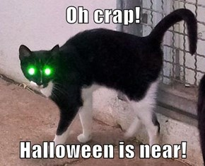 Oh crap!  Halloween is near!