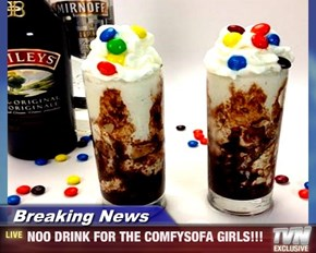 Breaking News - NOO DRINK FOR THE COMFYSOFA GIRLS!!!