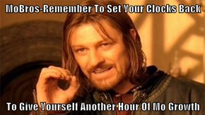 MoBros-Remember To Set Your Clocks Back  To Give Yourself Another Hour Of Mo Growth
