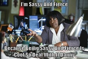 I'm Sassy And Fierce   Because Being Sassy And Fierce Is Cool So Deal With It Danny