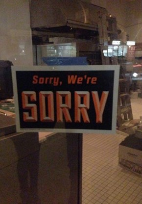 We're Open, Just Sorry