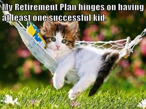 My Retirement Plan hinges on having at least one successful kid.