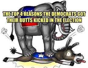 THE TOP 4 REASONS THE DEMOCRATS GOT THEIR BUTTS KICKED IN THE ELECTION