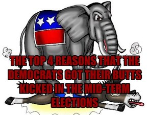 THE TOP 4 REASONS THAT THE DEMOCRATS GOT THEIR BUTTS KICKED IN THE MID-TERM ELECTIONS