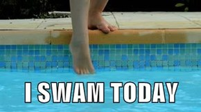 I SWAM TODAY
