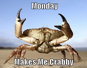 Monday  Makes Me Crabby