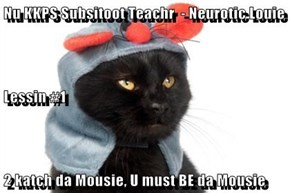 Nu KKPS Subsitoot Teachr  - Neurotic Louie  Lessin #1 2 katch da Mousie, U must BE da Mousie
