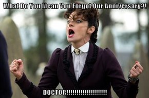 What Do You Mean You Forgot Our Anniversary?!  DOCTOR!!!!!!!!!!!!!!!!!!!!