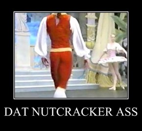 DAT NUTCRACKER ASS