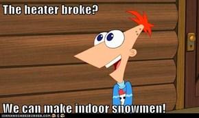 The heater broke?  We can make indoor snowmen!