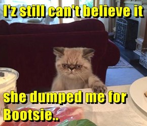 I'z still can't believe it  she dumped me for Bootsie..