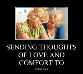 SENDING THOUGHTS OF LOVE AND COMFORT TO