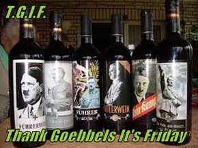 T.G.I.F.  Thank Goebbels It's Friday