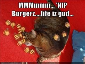 MMMmmm... 'NIP Burgerz....life iz gud...