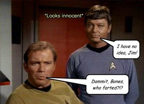 Dammit, Bones, who farted?!?